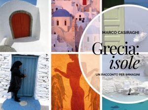 Grecia: isole, un racconto per immagini. Il viaggio negli arcipelaghi greci secondo Marco Casiraghi